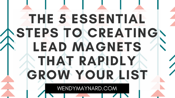 The 5 essential steps to creating lead magnets that rapidly grow your email list