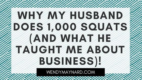 Why my crazy husband does 1,000 squats (and what he taught me about business)!
