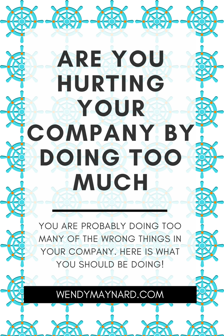 you are probably doing too many of the wrong things in your company. Here is what you should be doing!