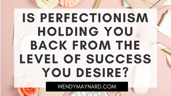 Entrepreneur: Is perfectionism holding you back from the level of success you desire??