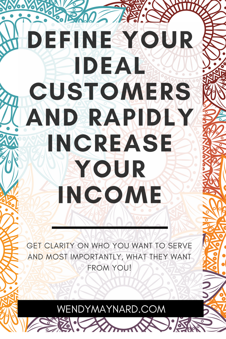 Define your ideal customers and rapidly increase your income
