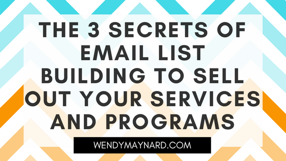 The 3 secrets of email list building to sell out your services and programs